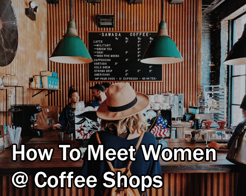How To Meet Women At Coffee Shops
